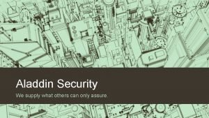 Aladdin Security We supply what others can only