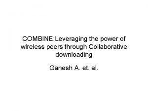 COMBINE Leveraging the power of wireless peers through
