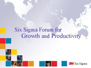 Six Sigma Forum for Growth and Productivity Six