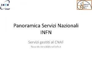 Panoramica Servizi Nazionali INFN Servizi gestiti al CNAF