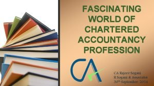 FASCINATING WORLD OF CHARTERED ACCOUNTANCY PROFESSION CA Rajeev