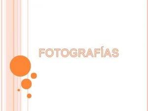 FOTOGRAFAS Podemos comenzar viendo que parte de una