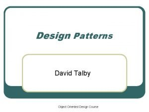 Design Patterns David Talby Object Oriented Design Course