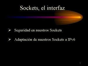 Sockets el interfaz Seguridad en nuestros Sockets Adaptacin