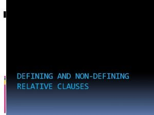 DEFINING AND NONDEFINING RELATIVE CLAUSES Defining Relative Clauses