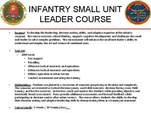 INFANTRY SMALL UNIT LEADER COURSE Purpose To develop