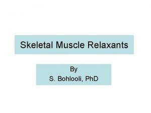 Skeletal Muscle Relaxants By S Bohlooli Ph D