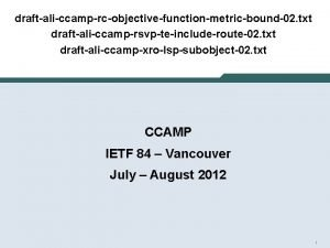 draftaliccamprcobjectivefunctionmetricbound02 txt draftaliccamprsvpteincluderoute02 txt draftaliccampxrolspsubobject02 txt CCAMP IETF
