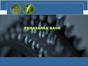 PEMASARAN BANK DEFINISI MANAJEMEN PEMASARAN BANK adalah suatu