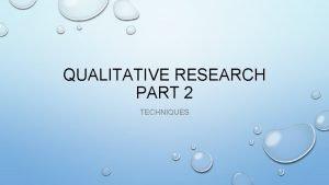 QUALITATIVE RESEARCH PART 2 TECHNIQUES SAMPLING TECHNIQUES PROBABILITY