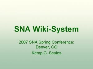 SNA WikiSystem 2007 SNA Spring Conference Denver CO