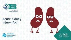 Acute Kidney Injury AKI WHAT IS ACUTE KIDNEY