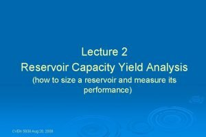 Lecture 2 Reservoir Capacity Yield Analysis how to