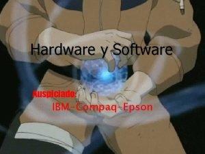 Hardware y Software Auspiciado IBMCompaqEpson TEMAS Hardware Software