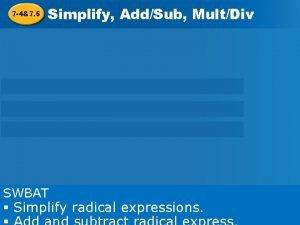 7 47 5 Simplify AddSub MultDiv Radicals Simplify