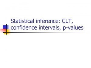 Statistical inference CLT confidence intervals pvalues Statistical Inference