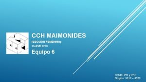 CCH MAIMONIDES SECCIN FEMENINA CLAVE 2276 Equipo 6