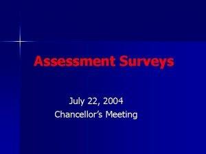 Assessment Surveys July 22 2004 Chancellors Meeting Surveys