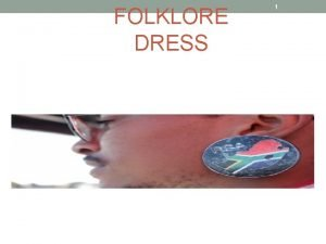 FOLKLORE DRESS 1 2 Folklore Folklore is part
