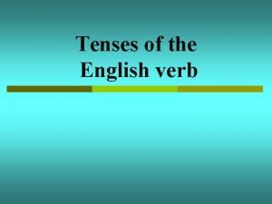 Tenses of the English verb Tenses of the