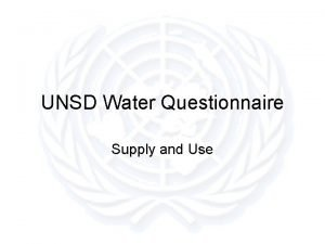 UNSD Water Questionnaire Supply and Use Questionnaire Design