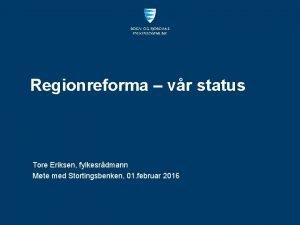 Regionreforma vr status Tore Eriksen fylkesrdmann Mte med