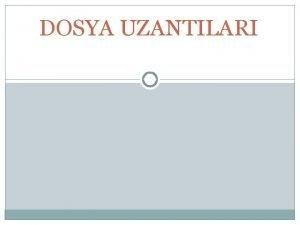 DOSYA UZANTILARI Dosya uzants kullanlan dosyalar birbirinden ayran