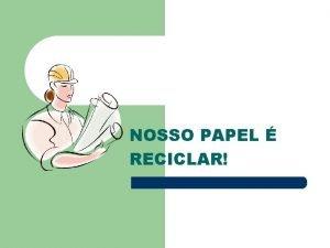 NOSSO PAPEL RECICLAR NOSSO HABITAT NOSSO PLANETA VEM