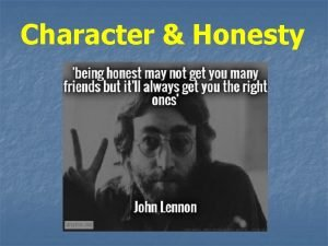 Character Honesty HONESTY is telling the truth and