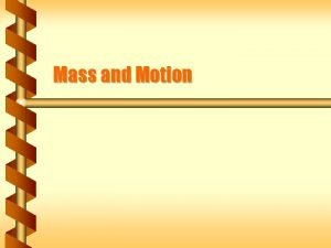 Mass and Motion Mass and Force Mass is