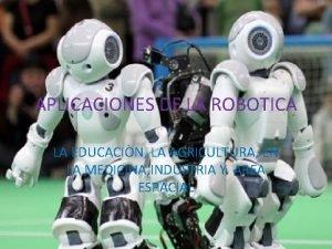 APLICACIONES DE LA ROBOTICA LA EDUCACIN LA AGRICULTURA
