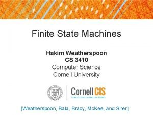 Finite State Machines Hakim Weatherspoon CS 3410 Computer