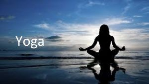 Yoga WHAT IS YOGA Yoga is a word