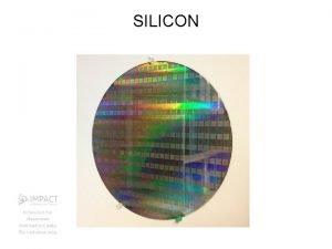 SILICON WHAT IS SILICON Silicon vs Alumnium SILICON