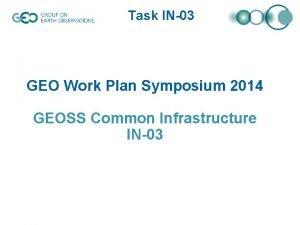 Task IN03 GEO Work Plan Symposium 2014 GEOSS