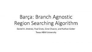 Bara Branch Agnostic Region Searching Algorithm Daniel A