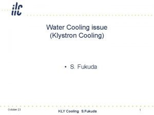 Water Cooling issue Klystron Cooling S Fukuda October