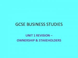 GCSE BUSINESS STUDIES UNIT 1 REVISION OWNERSHIP STAKEHOLDERS