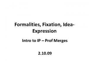 Formalities Fixation Idea Expression Intro to IP Prof