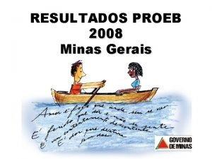 RESULTADOS PROEB 2008 Minas Gerais RESULTADOS GERAIS DAS