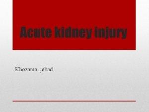 Acute kidney injury Khozama jehad Defintion Acute kidney