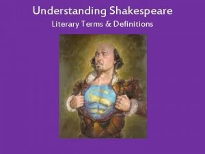 Understanding Shakespeare Literary Terms Definitions Understanding Shakespeare Terms