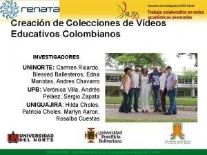 Creacin de Colecciones de Vdeos Educativos Colombianos INVESTIGADORES