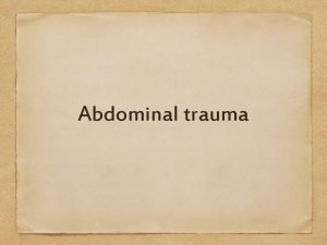 Abdominal trauma Abdominal trauma Any injury to the