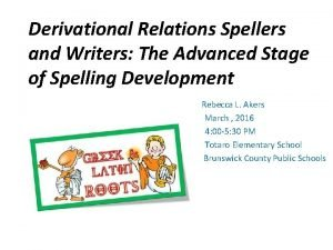 Derivational Relations Spellers and Writers The Advanced Stage