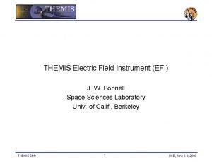 THEMIS Electric Field Instrument EFI J W Bonnell