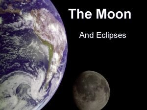 The Moon And Eclipses What is the Moon