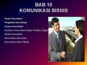 BAB 10 KOMUNIKASI BISNIS Peran Komunikasi Pengertian Komunikasi