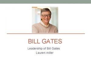 BILL GATES Leadership of Bill Gates Lauren miller