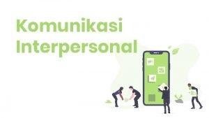 Komunikasi Interpersonal Pertemuan ini membahas Definisi Komunikasi Interpersonal